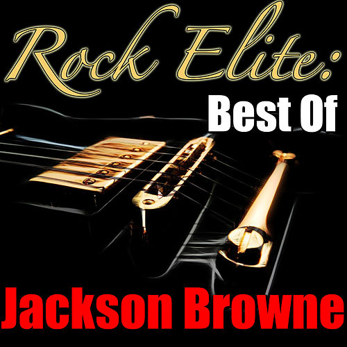 Rock Elite: Best Of Jackson Browne (Live) by Jackson Browne