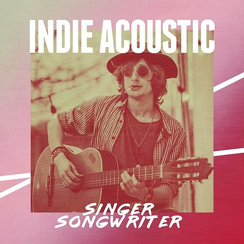 Indie Acoustic Singer Songwriter by Various Artists