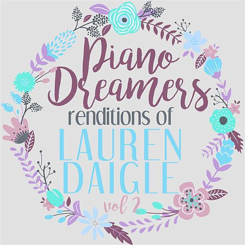 Piano Dreamers Renditions of Lauren Daigle, Vol. 2 by Piano Dreamers
