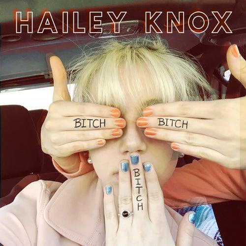 Bitch, Bitch, Bitch by Hailey Knox