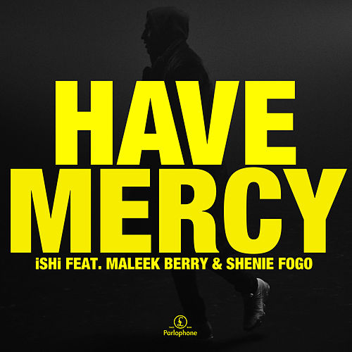 Have Mercy (feat. Maleek Berry & Shenie Fogo) by Ishi