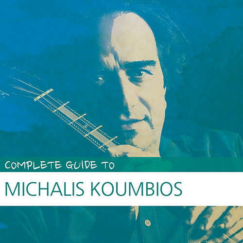 Complete Guide to Michalis Koumbios by Michalis Koumbios (Μιχάλης Κουμπιός)