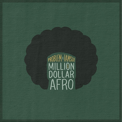 Million Dollar Afro by Problem