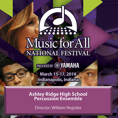 2018 Music for All National Festival (Indianapolis, IN): Ashley Ridge High School Percussion Ensemble [Live] by Ashley Ridge High School Percussion Ensemble