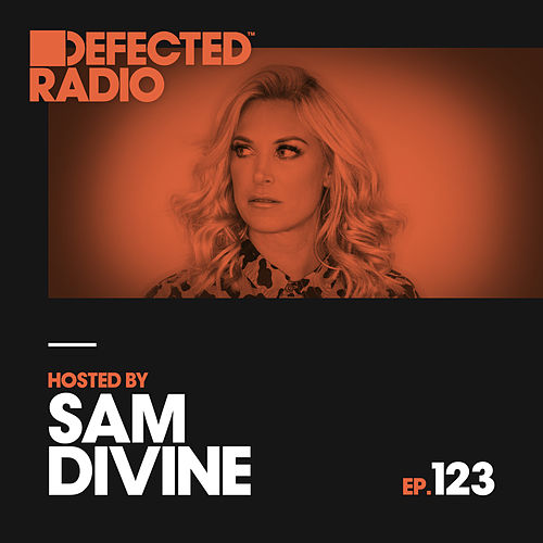 Defected Radio Episode 123 (hosted by Sam Divine) by Various Artists