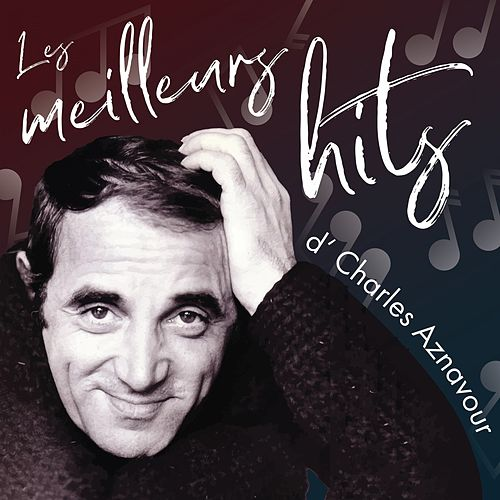Les meilleurs hits d' Charles Aznavour by Charles Aznavour