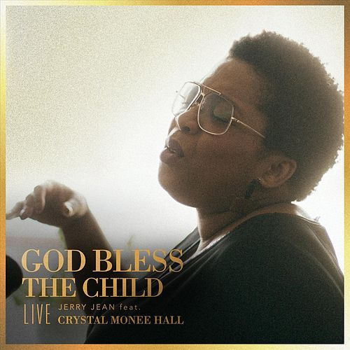 God Bless the Child (Live) [feat. Crystal Monee Hall] by Jerry Jean