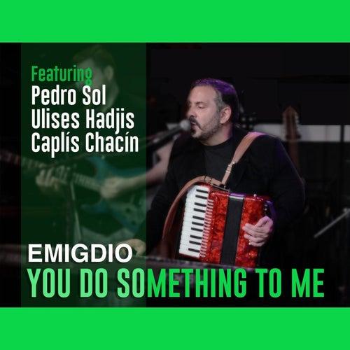 You Do Something to Me de Emigdio
