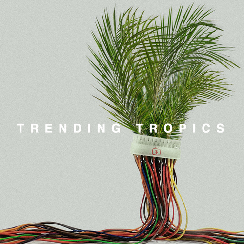 Trending Tropics by Trending Tropics