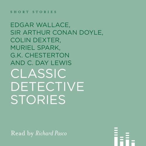 Classic Detective Stories (Unabridged) von Edgar Wallace