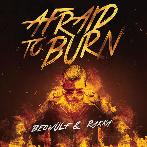 Afraid To Burn by Beowülf