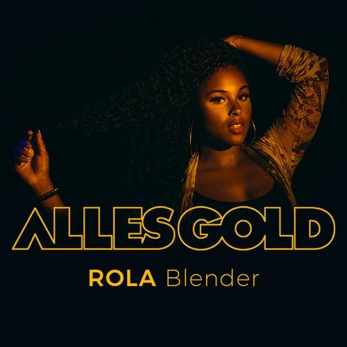Blender (Alles Gold Session) by Rola
