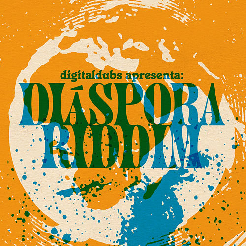 Digitadubs Apresenta: Diáspora Riddim by DigitalDubs