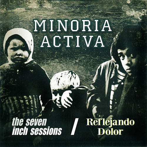 The Seven Inch Sessions / Reflejando Dolor by Minoría Activa