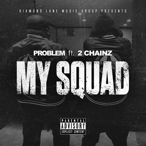 My Squad (feat. 2 Chainz) [Remix] by Problem