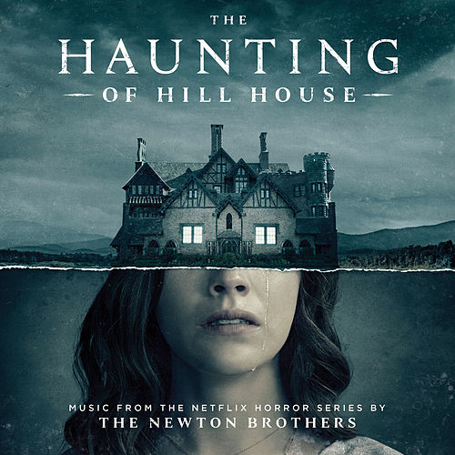 The Haunting of Hill House (Music from the Netflix Horror Series) by The Newton Brothers