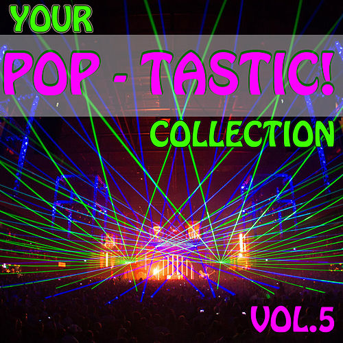 Your Pop - Tastic! Collection, Vol. 5 by Various Artists