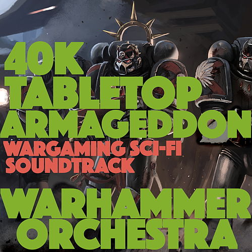 40K Tabletop Armageddon (Wargaming Sci-Fi Soundtrack) [The