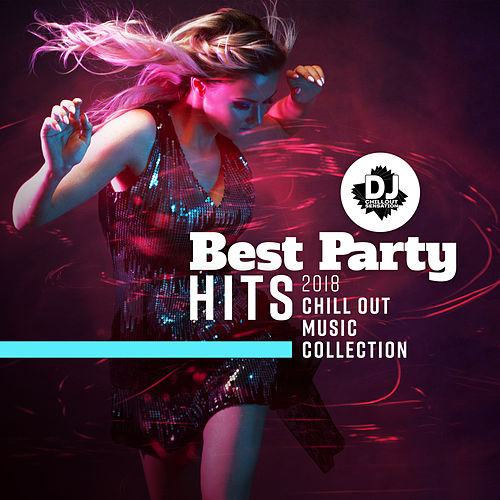 Best Party Hits 2018 (Chill Out Music Collection –    by Dj Chillout