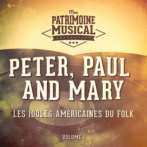 Les Idoles Américaines Du Folk: Peter, Paul and Mary, Vol. 1 by Peter, Paul and Mary