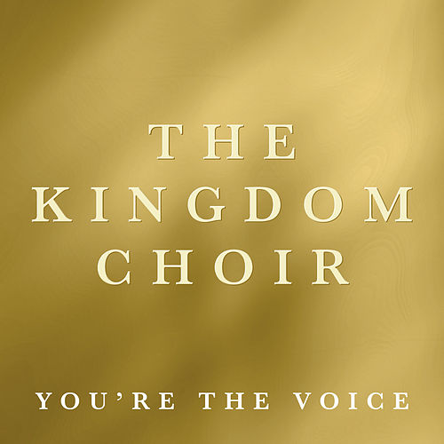 You're the Voice von The Kingdom Choir