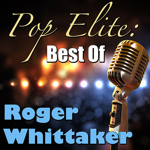Pop Elite: Best Of Roger Whittaker by Roger Whittaker