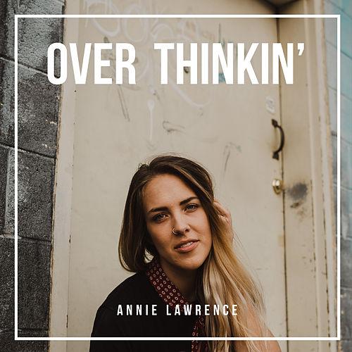 Over Thinkin' by Annie Lawrence