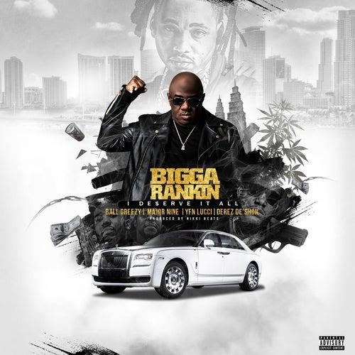 I Deserve It All (feat. Ball Greezy, Major Nine, YFN Lucci & Derez De'shon) de Bigga Rankin