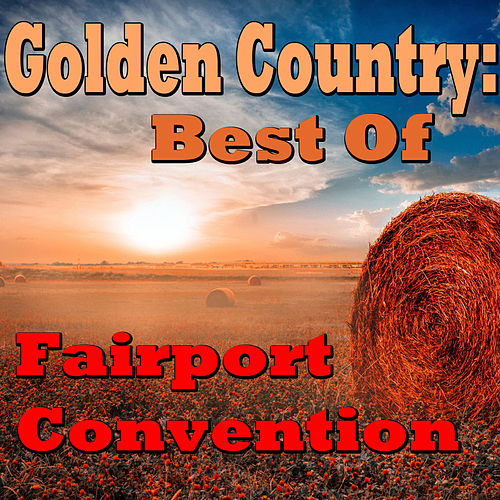 Golden Country: Best Of Fairport Convention by Fairport Convention