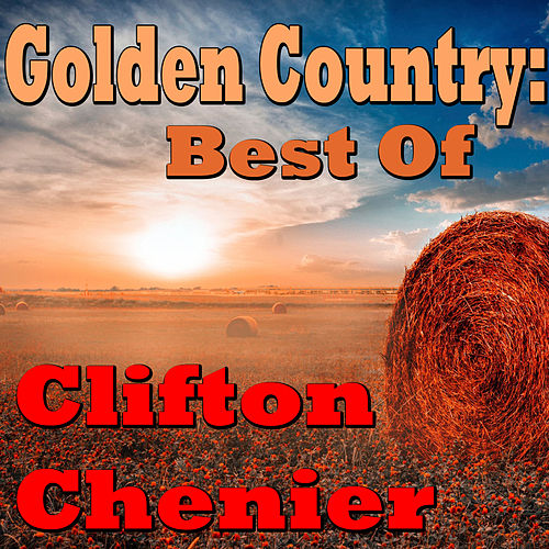 Golden Country: Best Of Clifton Cherier de Clifton Chenier