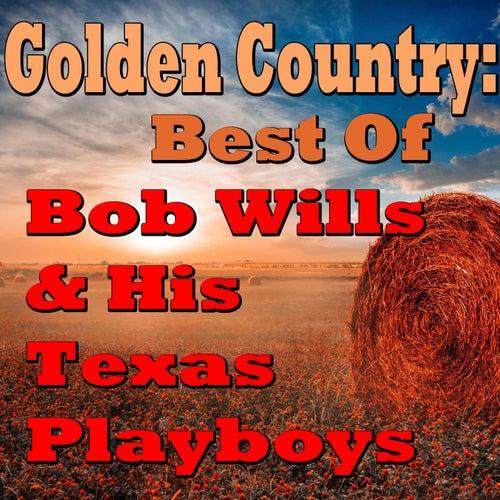 Golden Country: Best Of Bob Wills & His Texas Playboys by Bob Wills & His Texas Playboys