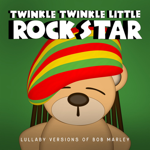 Lullaby Versions of Bob Marley by Twinkle Twinkle Little Rock Star
