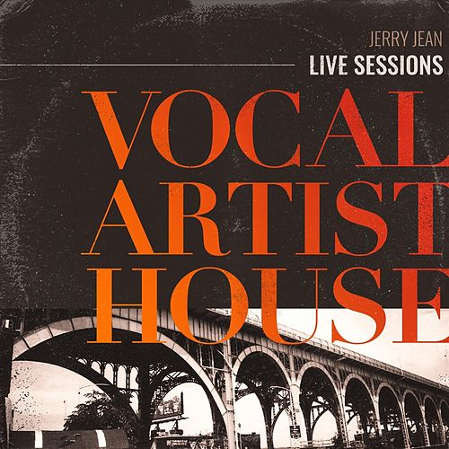 Vocal Artist House (Live Sessions) by Jerry Jean