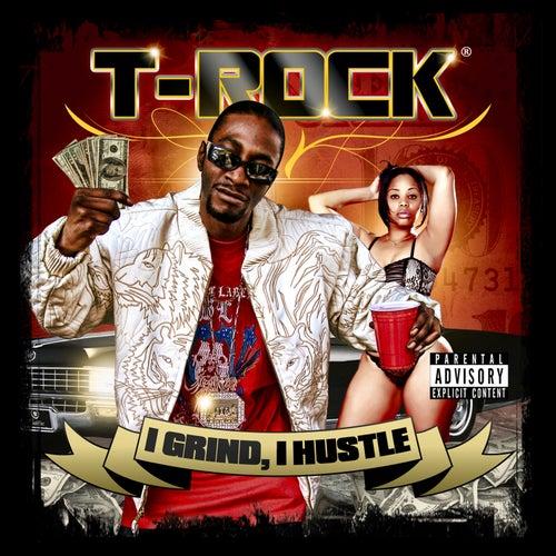 I Grind, I Hustle by T-Rock