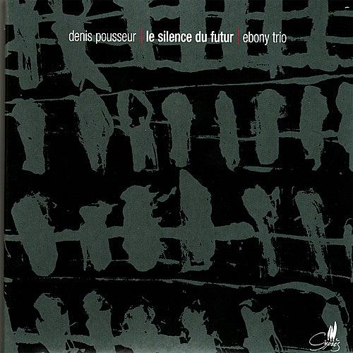 Pousseur: Le Silence du Futur by Ebony Trio