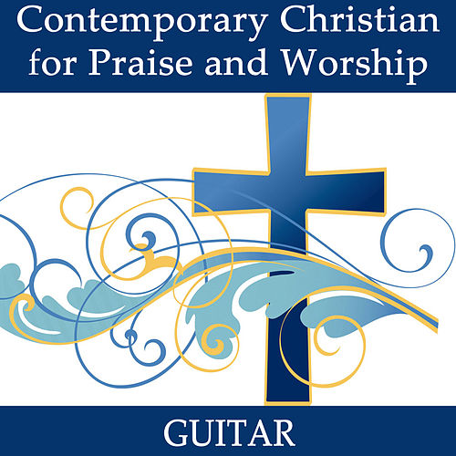 Contemporary Christian for Praise and Worship - Guitar by Instrumental Christian Songs