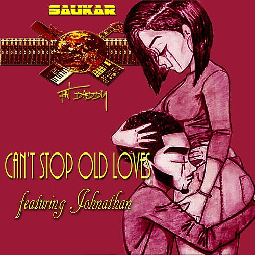 Can't Stop Old Loves (feat. Johnathan) by Saukar