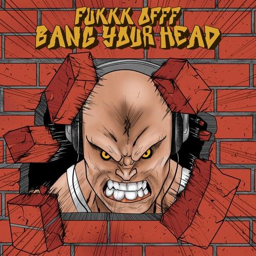 Bang Your Head de Fukkk Offf