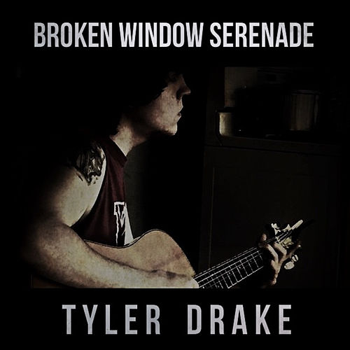 Broken Window Serenade (Acoustic) de Tyler Drake