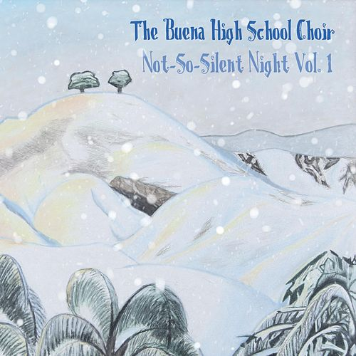 Not-so-Silent Night, Vol. 1 by The Buena High School Choir