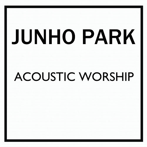 Acoustic Worship by Junho Park