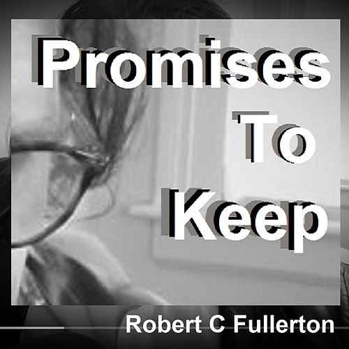 Promises to Keep by Robert C. Fullerton