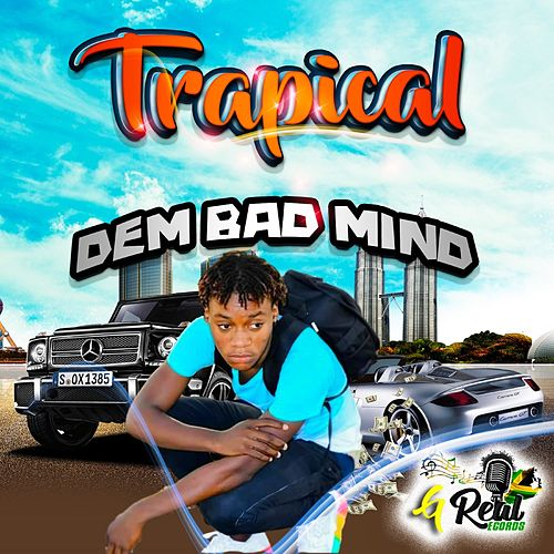 Dem Bad Mind de Trapical