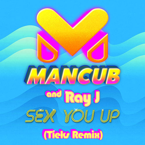 Sex You Up (TIEKS Remix) by ManCub