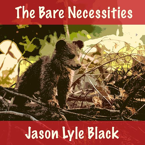 The Bare Necessities by Jason Lyle Black