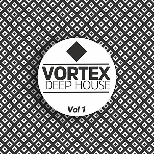 Vortex Deep House, Vol. 1 by Various Artists