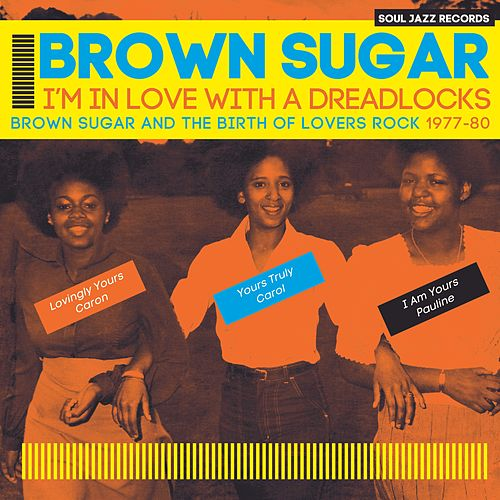 Soul Jazz Records Presents BROWN SUGAR - I'm In Love With A Dreadlocks: Brown Sugar And The Birth Of Lovers Rock 1977-80 de Brown Sugar