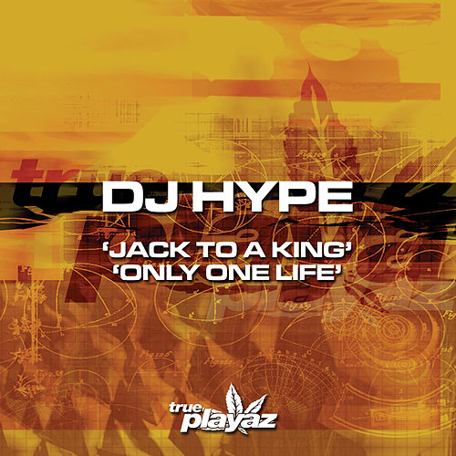 Jack to a King / Only One Life by DJ Hype