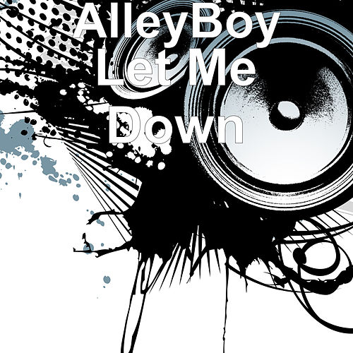 Let Me Down von Alley Boy
