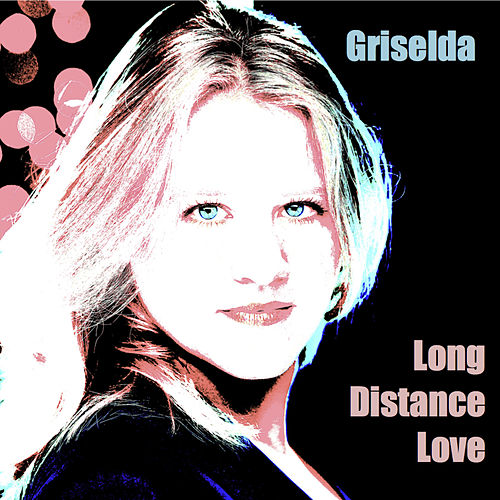 Long Distance Love by Griselda